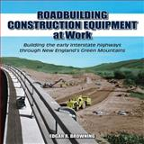 Roadbuilding Construction Equipment at Work, Edgar A. Browning, 1583882774