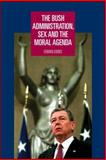 The Bush Administration, Sex and the Moral Agenda, Ashbee, Edward, 0719072778