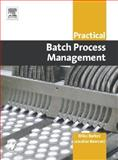 Practical Batch Process Management, Barker, Mike and Rawtani, Jawahar, 0750662778