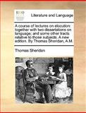 A Course of Lectures on Elocution, Thomas Sheridan, 1170012779
