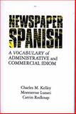 Newspaper Spanish : A Vocabulary of Administrative and Commercial Idiom, Kelley, Charles M. and Lunati, Montserrat, 0708312772
