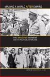 Making a World after Empire : The Bandung Moment and Its Political Afterlives, , 0896802779