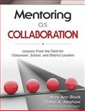 Mentoring as Collaboration : Lessons from the Field for Classroom, School, and District Leaders, Blank, Mary Ann and Kershaw, Cheryl A., 1412962773