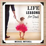 Life Lessons for Dad, Michael Mitchell, 143368277X