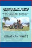 Everyone Said I Should Write Another Book, Jonathan White, 1470072777