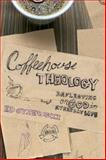 Coffeehouse Theology, Ed Cyzewski, 1600062776