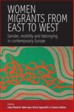 Women Migrants from East to West : Gender, Mobility and Belonging in Contemporary Europe, Passerini, 1845452771