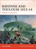 Bayonne and Toulouse 1813-14, Nick Lipscombe, 1472802772