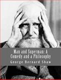Man and Superman: a Comedy and a Philosophy, George Shaw, 1489592776
