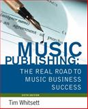 Music Publishing : The Real Road to Music Business Success, Whitsett, Tim, 1598632779