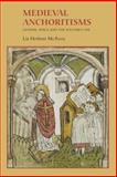 Medieval Anchoritisms : Gender, Space and the Solitary Life, McAvoy, Liz Herbert, 1843842777