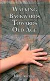 Walking Backwards Towards Old Age, John Archer, 1933002778