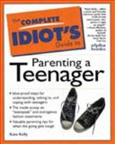 Complete Idiot's Guide to Parenting Your Teenager, Kate Kelly, 0028612779