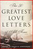 The 50 Greatest Love Letters of All Time, David H. Lowenherz, 0812932773
