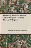 Domesday Book and Beyond - Three Essays in the Early History of England, Maitland, Frederic William, 1408602776