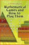 Mathematical Games and How to Play Them, Vajda, Steven, 0486462773