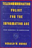 Telecommunication Policy for the Information Age, Gerald W. Brock, 0674872770