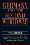 Germany and the Second World War Volume IX/I : German Wartime Society 1939-1945: Politicization, Disintegration, and the Struggle for Survival, Blank, Ralf and Echternkamp, Jorg, 0199282773