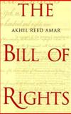 The Bill of Rights, Professor Akhil Reed Amar, Akhil Reed Amar, 0300082770