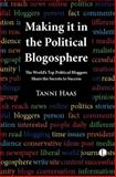 Making It in the Political Blogosphere : The World's Top Political Bloggers Share the Secret, Haas, Tanni, 0718892771
