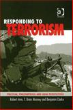 Responding to Terrorism : Political Philosophical and Legal Perspectives, Imre, Robert and Mooney, T. Brian, 0754672778
