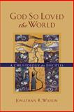 God So Loved the World : A Christology for Disciples, Wilson, Jonathan R., 0801022770
