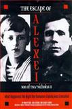 The Escape of Alexei : What Happened the Night the Romanov Family Was Executed, Petrov, Vadim, 0810932776