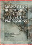 Managing Boundaries in the Health Professions, John G. Bruhn, Harold Grumet Levine, Paula L. Levine, 0971242771