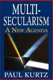 Multi-Secularism : A New Agenda, Kurtz, Paul, 1412852773