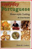 Everyday Portuguese Home-Style Cooking - 50 Great Recipes, Kevin Cordeiro, 1491062770