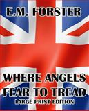 Where Angels Fear to Tread - Large Print Edition, E. M. Forster, 149229277X