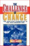 The Challenge of Change : The Anglican Communion in the Post-Modern Era, Harris, Mark, 0898692776