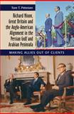 Richard Nixon, Great Britain and the Anglo-American Alignment in the Persian Gulf and Arabian Peninsula : Making Allies Out of Clients, Petersen, Tore T., 184519277X