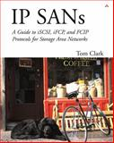 IP Sans : A Guide to iSCSI, iFCP and FCIP Protocols for Storage Area, Clark, Tom, 0201752778