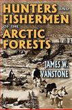 Hunters and Fishermen of the Arctic Forests, VanStone, James W., 0202362779