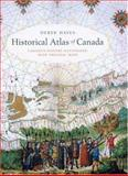 Historical Atlas of Canada : Canada's History Illustrated with Original Maps, Hayes, Derek, 0295982772