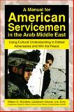 A Manual for American Servicemen in the Arab Middle East, William D. Wunderle, 1602392773