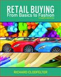 Retail Buying : From Basics to Fashion, Clodfelter, Richard, 1609012771