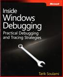 Inside Windows Debugging : A Practical Guide to Debugging and Tracing Strategies in Windows, Soulami, Tarik, 0735662789