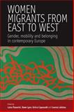 Women Migrants from East to West : Gender, Mobility and Belonging in Contemporary Europe, Passerini, Luisa and Capusotti, Enrica, 184545278X
