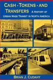 Cash, Tokens, and Transfers : A History of Urban Mass Transit in North America, Cudahy, Brian J., 0823212785