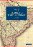 The History of British India, Mill, James, 1108022782