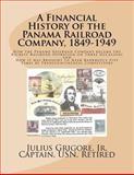 A Financial History of the Panama Railroad Company, 1849-1949, Julius Grigore, 146641278X