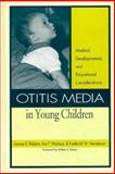 Otitis Media in Young Children : Medical, Developmental and Educational Considerations, Roberts, Joanne E. and Wallace, Ina F., 1557662789