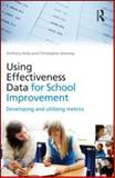 Using Effectiveness Data for School Improvement : Developing and Utilising Metrics, Kelly, Anthony and Downey, Christopher, 0415562783