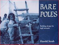 Bare Poles : Building Design for High Latitudes, Strub, Harold, 0886292786