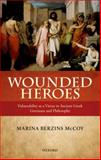 Wounded Heroes : Vulnerability as a Virtue in Ancient Greek Literature and Philosophy, McCoy, Marina Berzins, 0199672784