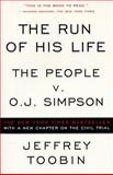 The Run of His Life : The People vs. O. J. Simpson, Toobin, Jeffrey, 0684842785