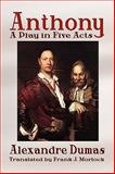 Anthony : A Play in Five Acts, Dumas, Alexandre, 1434402789