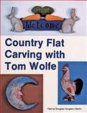 Country Flat Carving with Tom Wolfe, Tom Wolfe and Douglas Congdon-Martin, 088740278X